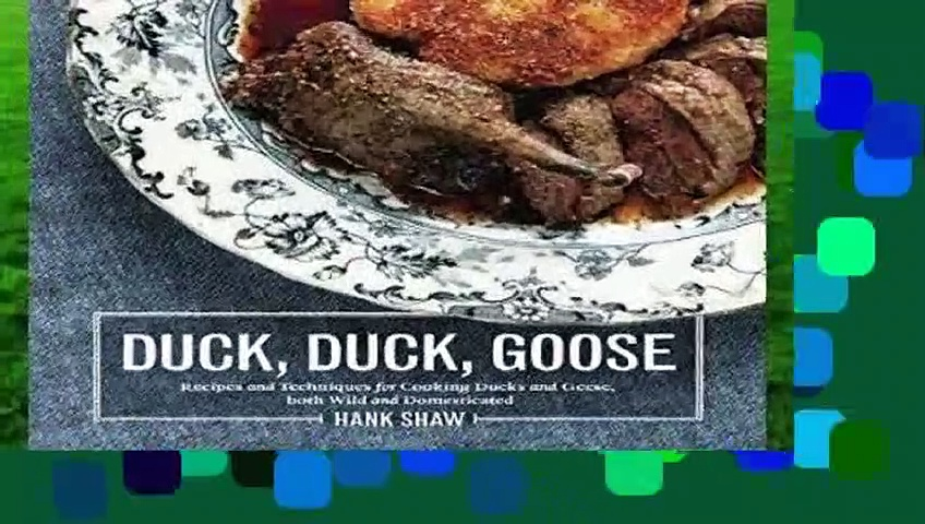 Full E-book Duck, Duck, Goose: Recipes and Techniques for Cooking Ducks and Geese, Both Wild and