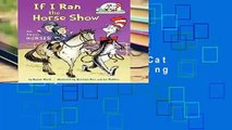 Full Version  If I Ran the Horse Show: All About Horses (Cat in the Hat s Learning Library