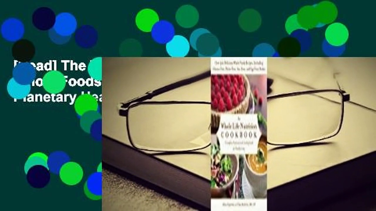 [Read] The Whole Life Nutrition Cookbook: Whole Foods Recipes for Personal and Planetary Health