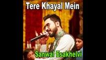 Tere Khayaal Main -  Sanwal Esakhelvi Song -  Gaane Shaane