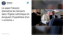 Face aux attaques, le pape François, dit ne pas avoir «peur des schismes»