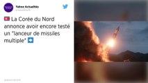 """La Corée du Nord annonce avoir encore testé un """"lanceur de missiles multiples"""""""