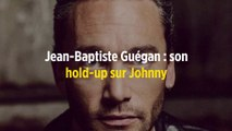 Jean-Baptiste Guégan : son hold-up sur Johnny
