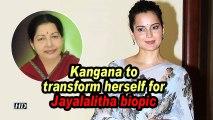 Kangana to transform herself for Jayalalitha biopic