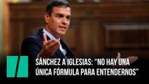 """Sánchez a iglesias: """"No hay una  única fórmula para entendernos"""""""