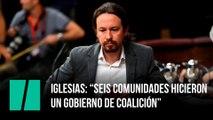 """Iglesias a Sánchez: """"seis comunidades hicieron  un gobierno de coalición"""""""