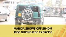 Mariga shows off Sh40m ride during IEBC exercise
