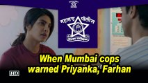 When Mumbai cops warned Priyanka, Farhan