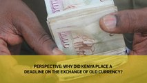 Perspective: Why did Kenya place a deadline on the exchange of old currency?