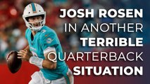 Josh Rosen in another terrible QB situation