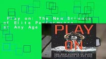 Play on: The New Science of Elite Performance at Any Age  Review