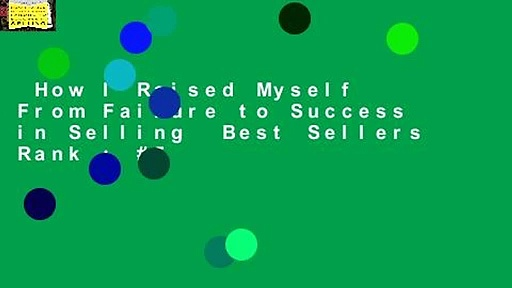 How I Raised Myself From Failure to Success in Selling  Best Sellers Rank : #5