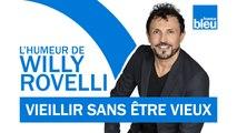 HUMOUR | Vieillir sans être vieux - L'humeur de Willy Rovelli