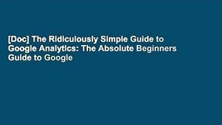 [Doc] The Ridiculously Simple Guide to Google Analytics: The Absolute Beginners Guide to Google