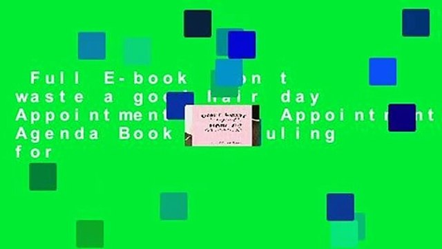 Full E-book  Don t waste a good hair day Appointment Book: Appointment Agenda Book Scheduling for