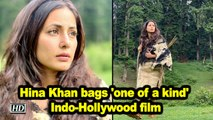 Hina Khan bags 'one of a kind' Indo-Hollywood film