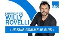 HUMOUR | Je suis comme je suis - L'humeur de Willy Rovelli