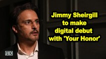 Jimmy Sheirgill to make digital debut with 'Your Honor'
