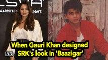 When Gauri Khan designed SRK's look in 'Baazigar'