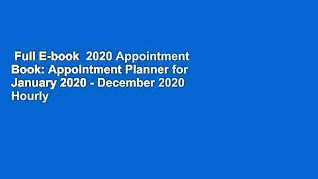 Full E-book  2020 Appointment Book: Appointment Planner for January 2020 - December 2020 Hourly