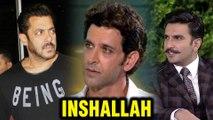 Inshallah   Salman Khan To Be REPLACED BY Ranveer Singh Or Hrithik Roshan