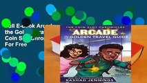Full E-book Arcade and the Golden Travel Guide (The Coin Slot Chronicles)  For Free