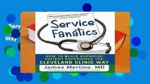 Service Fanatics: How to Build Superior Patient Experience the Cleveland Clinic Way  Best