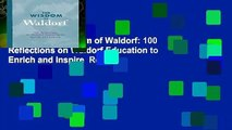 [Read] The Wisdom of Waldorf: 100 Reflections on Waldorf Education to Enrich and Inspire  Review