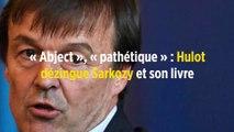 « Abject », « pathétique » : Hulot dézingue Sarkozy et son livre