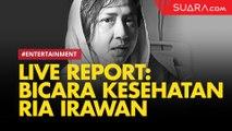 LIVE REPORT: Ria Irawan Bicara Soal Kondisi Kesehatannya