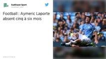 Manchester City: Aymeric Laporte absent 5 à 6 mois selon Pep Guardiola