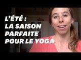 Pourquoi l'été est la saison parfaite pour le yoga