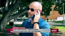 Localizan al mexicano desaparecido en Michigan, EU
