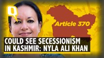 Article 370 | Snatching Autonomy Fuels Secessionism: Sheikh Abdullah's Granddaughter Nyla Ali Khan
