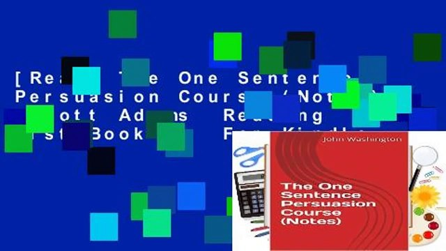 [Read] The One Sentence Persuasion Course (Notes) (Scott Adams  Reading List Book 3)  For Kindle