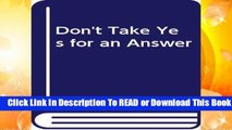 [Read] Don t Take Yes for an Answer  For Full
