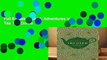 Full E-book Infused: Adventures in Tea  For Online