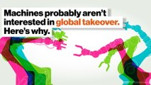 Machines probably aren't interested in global takeover. Here's why.