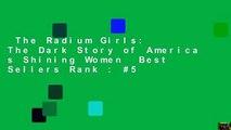 The Radium Girls: The Dark Story of America s Shining Women  Best Sellers Rank : #5