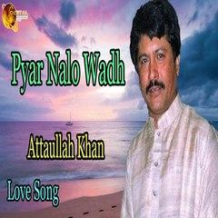 Pyar Nalo Wadh Menu -  Attaullah Khan -  Sad Song