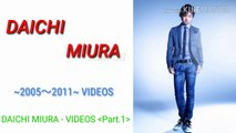 DAICHI MIURA - VIDEOS  ~2005~2011~