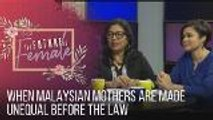 The Future is Female: When Malaysian mothers are made unequal before the law