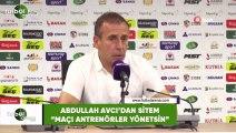 """Abdullah Avcı'dan sitem: """"Maçı antrenörler yönetsin"""""""