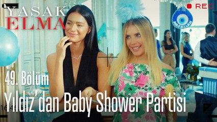 Yıldız'ın Baby Shower'ı - Yasak Elma 49. Bölüm