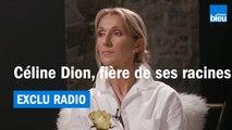 EXCLU RADIO | Céline Dion, fière de ses racines