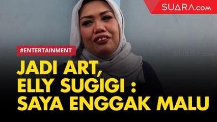 Kembali Jadi Pembantu Rumah Tangga, Elly Sugigi : Saya Enggak Malu