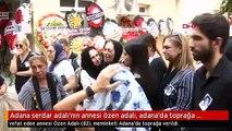 Adana serdar adalı'nın annesi özen adalı, adana'da toprağa verildi