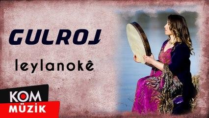 Gulroj - Leylanokê (2019 © Kom Müzik)