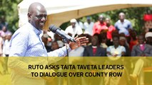 Ruto asks Taita taveta leaders to dialogue over county row