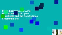 Full E-book Healing Lyme: Natural Healing of Lyme Borreliosis and the Coinfections Chlamydia and